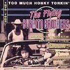 The Flying Burrito Brothers - Too Much Honky Tonkin' (1979-1982, 1996)