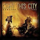 Light This City - Remains of the Gods (2005)