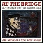 Billy Childish - At the Bridge (Folk Variations and New Songs, 2007)