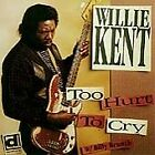 Willie Kent - Too Hurt to Cry (1997)