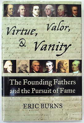Virtue, Valor, & Vanity - The Founding Fathers And The Pursuit Of Fame