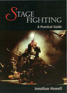 Stage Fighting: A Practical Guide by Jonathan Howell (Paperback, 2008)