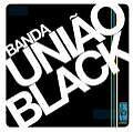 Banda Uniao Black von Banda Uniao Black (2006)
