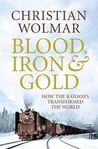 Blood-Iron-and-Gold-How-the-Railways-Transformed-the-World-Wolmar-Christian