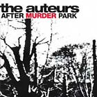The Auteurs - After Murder Park (1996)