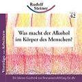 Was macht der Alkohol im Körper des Menschen? von Rudolf Steiner (2007, Geheftet)