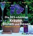 Die 365 schönsten Kräuter, Blüten und Rosen von Brigitte Buser und Christa Brand (2008, Gebunden)