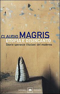 MAGRIS C.  UTOPIA E DISINCANTO  ED.GARZANTI  1°ED.2001