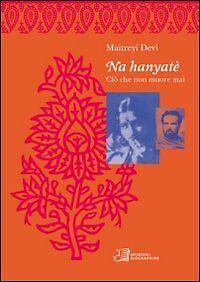 Maitreyi Devi - NA HANYATè. Ciò che non muore mai ottimo