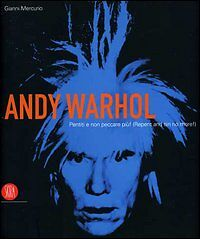 (1386) Andy Warhol. Pentiti e non peccare più - Skira