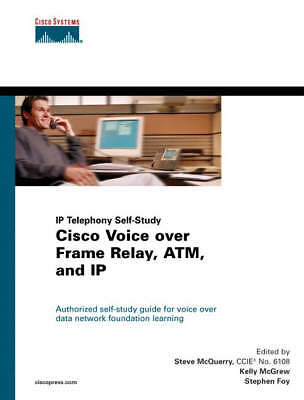 Cisco Voice over Frame Relay, ATM, and IP (Technology), McQuerry, Stephen & McGr