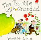 Trouble with Grandad by Babette Cole (Paperback, 1989)