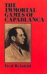 The Immortal Games of Capablanca by Fred Reinfeld (1990, Paperback, Reprint)
