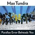 Parallax Error Beheads You von Max Tundra (2010)
