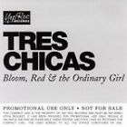 Tres Chicas - Bloom, Red & The Ordinary Girl (2006)