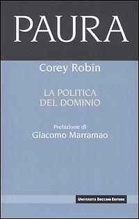 Corey Robin PAURA LA POLITICA DEL DOMINIO Bocconi Editore 2005