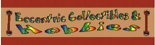 ECCENTRIC COLLECTIBLES AND HOBBIES