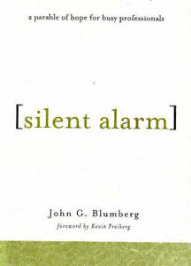 Silent Alarm: A Parable of Hope for Busy Professionals by John G. Blumberg...