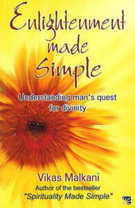 Enlightenment Made Simple: Understanding Man's Quest for Divinity by Vikas...