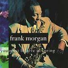 You Must Believe in Spring by Frank Morgan (Sax) (CD, Sep-1992, Antilles)