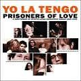 Prisoners Of Love-Songs 1985-2003 von Yo La Tengo (2005)