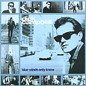 Dick Campbell - Blue Winds Only Know CD 2003 NEW Rev-Ola