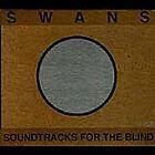 Swans - Soundtracks for the Blind (2010)