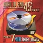 Various Artists - Hard to Find 45's on CD, Vol. 7 (60's Classics, 2009)