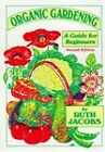 Organic Gardening: A Guide for Beginners by Ruth Jacobs (Paperback, 1999)