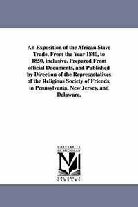 An exposition of the African slave trade, from the year 1840, to 1850, inclusive
