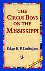 The Circus Boys on the Mississippi by Edgar B P Darlington (Paperback / softback, 2005)
