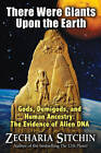There Were Giants Upon the Earth: Gods, Demigods and Human Ancestry: The Evidence of Alien DNA by Zecharia Sitchin (Hardback, 2010)