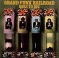 Born To Die (Remastered) von Grand Funk Railroad (2003)