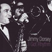 CD JIMMY DORSEY I GOT RHYTHM IN A SENTIMENTAL MOOD ETC