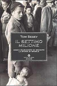 LN- IL SETTIMO MILIONE - TOM SEGEV - MONDADORI - OSCAR STORIA -- 2002