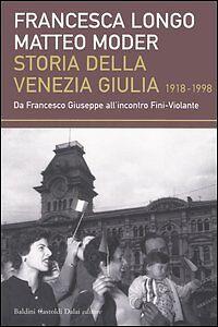 Storia della Venezia Giulia (19181998). Da Francesco Giuseppe all'incontro...