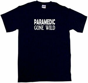 Paramedic Gone Wild Mens Tee Shirt Pick Size Color Small-6xl
