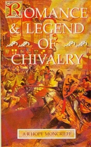 Romance & Legends of Chivalry Medieval Myths History Knights Charlemagne Arthur