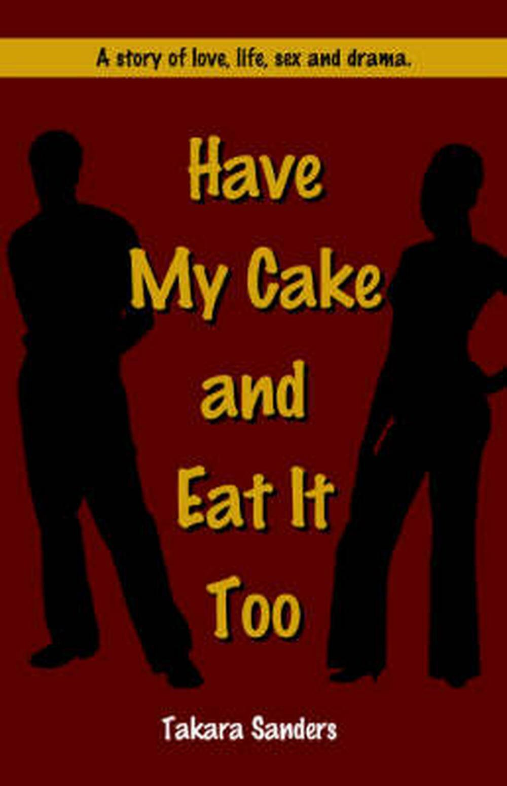 Have My Cake and Eat It Too NEW by Takara Sanders