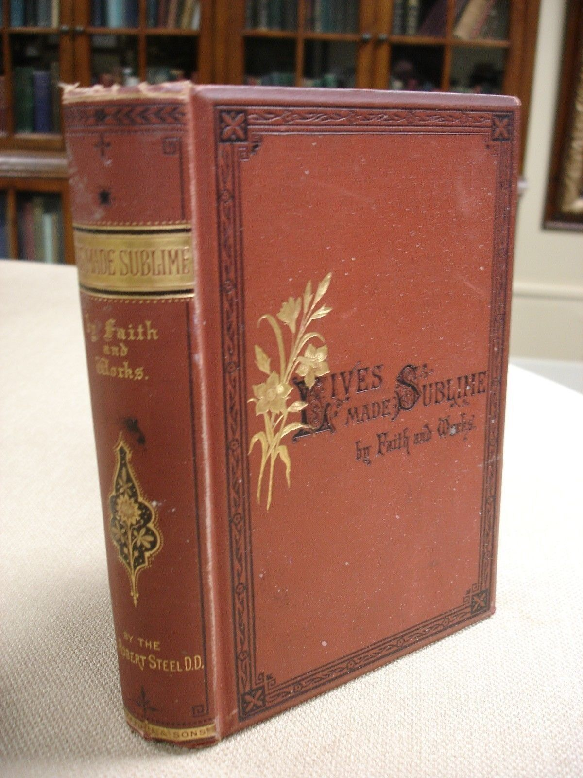 Lives Made Sublime by Faith and Works with Ornate page to John. A. Lemon