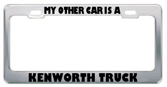 MY OTHER CAR Is A Kenworth Truck Funny License Plate Frame Tag ...