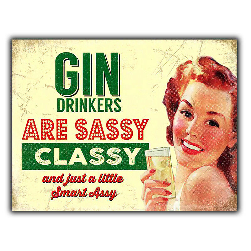 GIN DRINKERS ARE SASSY CLASSY METAL WALL PLAQUE Sign