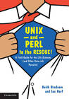 UNIX and Perl to the Rescue!: A Field Guide for the Life Sciences (and Other Data-Rich Pursuits) by Keith Bradnam, Ian Korf (Paperback, 2012)