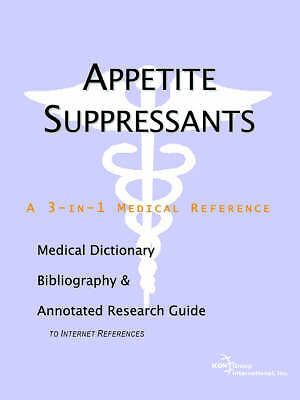 Appetite Suppressants - A Medical Dictionary, Bibliography, and Annotated Resea