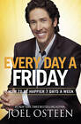 Every Day a Friday: How to Be Happier 7 Days a Week by Joel Osteen (Paperback, 2011)