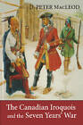 The Canadian Iroquois & the Seven Years' War by Canadian War Museum, D. Peter MacLeod (Paperback, 2012)