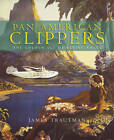 Pan American Clippers: The Golden Age of Flying Boats by James Trautman (Paperback, 2011)
