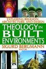 Theology in Built Environments: Exploring Religion, Architecture and Design by Transaction Publishers (Paperback, 2012)