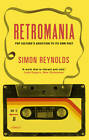 Retromania: Pop Culture's Addiction to Its Own Past by Simon Reynolds (Paperback, 2012)