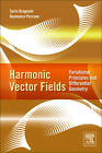 Harmonic Vector Fields: Variational Principles and Differential Geometry by Sorin Dragomir, Domenico Perrone (Hardback, 2011)